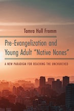 """Pre-Evangelization and Young Adult """"Native Nones"""""""