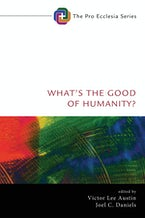 What's the Good of Humanity?
