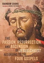 The Passion, Resurrection, and Ascension of Jesus Christ According to the Four Gospels