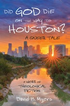 Did God Die on the Way to Houston? A Queer Tale