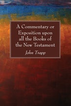 A Commentary or Exposition upon all the Books of the New Testament