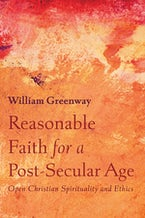 Reasonable Faith for a Post-Secular Age