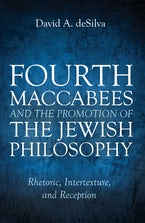 Fourth Maccabees and the Promotion of the Jewish Philosophy