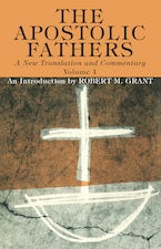 The Apostolic Fathers, A New Translation and Commentary, Volume I