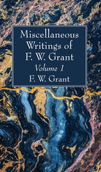 Miscellaneous Writings of F. W. Grant, Volume 1