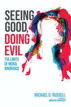 Seeing Good, Doing Evil