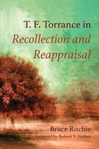 T. F. Torrance in Recollection and Reappraisal
