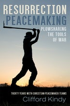 Resurrection Peacemaking: Plowsharing the Tools of War