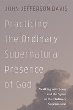 Practicing the Ordinary Supernatural Presence of God