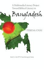 A Multimedia Literacy Project Toward Biblical Literacy in Bangladesh