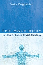 The Male Body in Ultra-Orthodox Jewish Theology