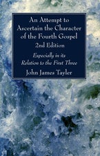 An Attempt to Ascertain the Character of the Fourth Gospel, 2nd Edition