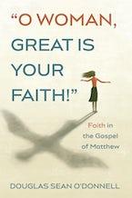 O Woman, Great is Your Faith!