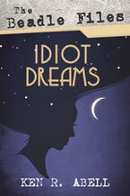 The Beadle Files: Idiot Dreams