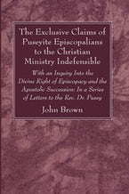 The Exclusive Claims of Puseyite Episcopalians to the Christian Ministry Indefensible